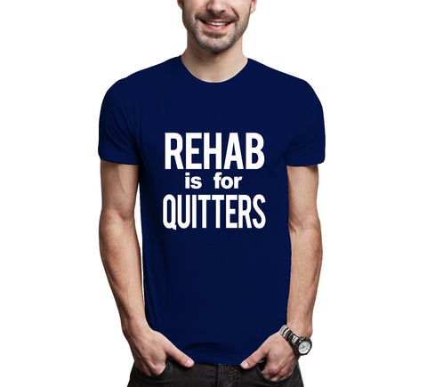 Rehab Is For Quitters Men's Tee Shirt