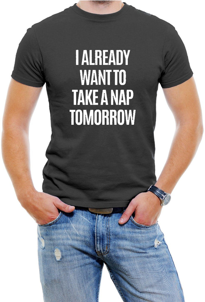 AFONiE I Already Want To Take A Nap Tomorrow Men T-Shirt