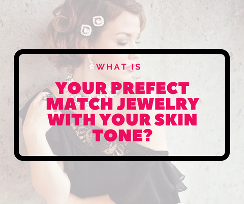 What is Your Perfect Match Jewelry of Your Skin Tone?