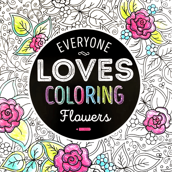 Adult Coloring Book - Everyone Loves Coloring Flowers – EFizzle