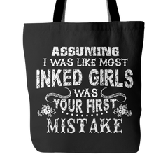 Assuming I Was Like Most Inked Girls Was Your First Mistake Tote Bag