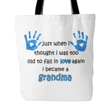 Just When I Thought I was Too Old To Fall In Love Again I Became A Grandma Tote Bag