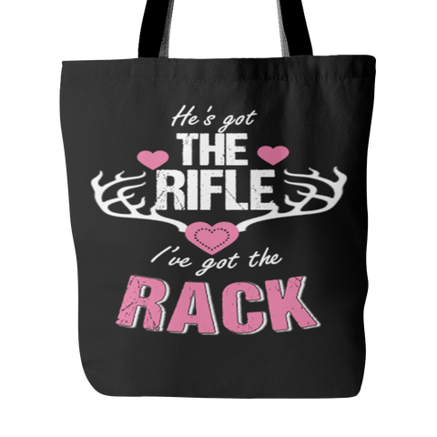 He's Got The Rifle I've Got The Rack Tote Bag