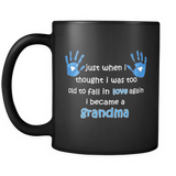 Just When I Thought I was Too Old To Fall In Love Again I Became A Grandma Coffee Mug