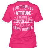 I Don't Have An Attitude I Have A Personality You Can't Handle