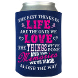 The Best Things In Life Are The Ones We Love Can Koozie