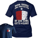 Born Raised And Protected By God Guns Guts And Glory - Texas