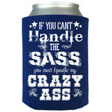 If You Can't Handle the Sass You Can't Handle My Crazy Ass Can Koozie