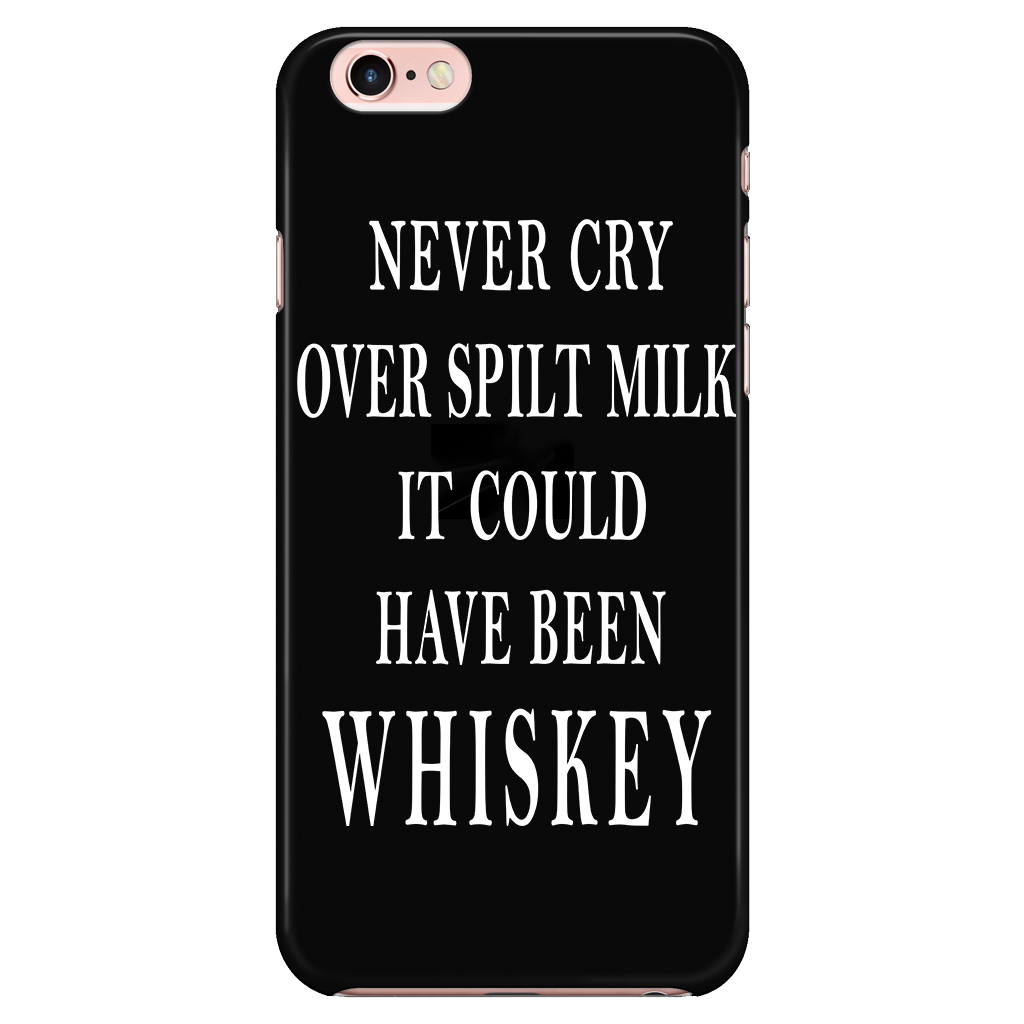 Never Cry Over Spilt Milk It Could Have Been Whiskey Cell Phone Case
