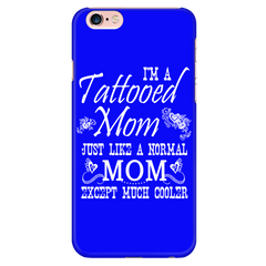 I'm A Tattooed Mom Just Like A Normal Mom Except Much Cooler Cell Phone Case