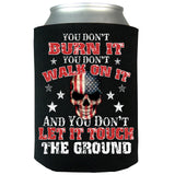 You Don't Burn It You Don't Walk On It Can Koozie