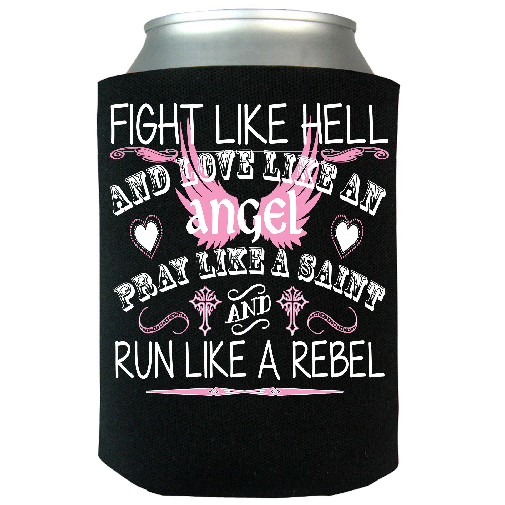 Fight Like Hell and Love Like An Angel Can Koozie