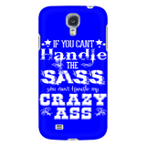 If You Can't Handle the Sass You Can't Handle My Crazy Ass Cell Phone Case