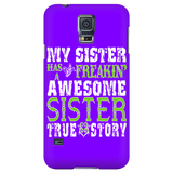 My Sister Has A Freakin' Awesome Sister True Story Cell Phone Case