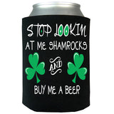 Stop Lookin At Me Shamrocks and Buy Me A Beer Can Koozie