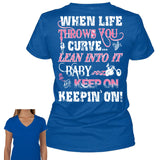 When Life Throws You A Curve Lean Into It Baby And Keep On, Keepin' On!