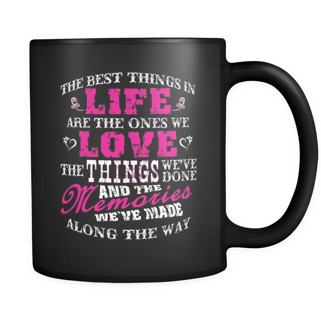 The Best Things In Life Are The Ones We Love Coffee Mug