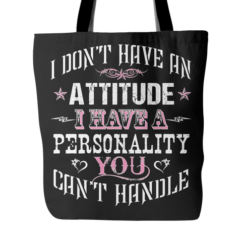 I Don't Have An Attitude I Have A Personality You Can't Handle Tote Bag