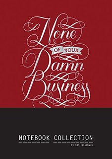 None of your Damn Business: Notebook Collection