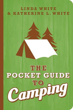 The Pocket Guide to Camping - Linda White & Katherine L. White