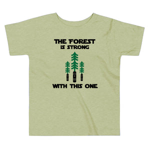 The Forest is Strong With This One Toddler Tee (100% Organic Cotton)