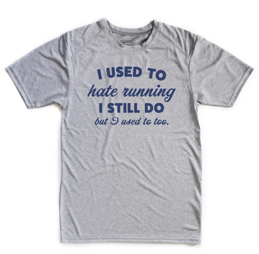I Used to Hate Running. I Still Do but I Used to too. Dry Fit (100% Recycled Water Bottle Polyester)