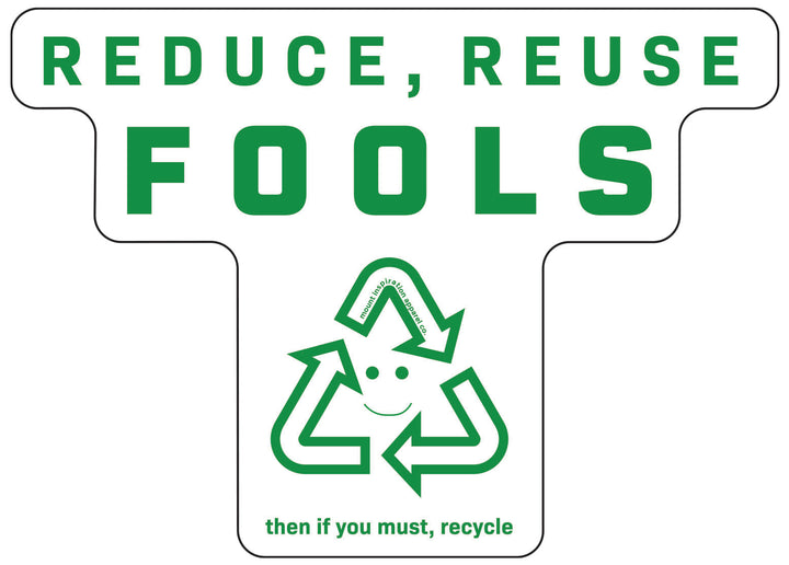 Reduce. Reuse. Fools. Sticker