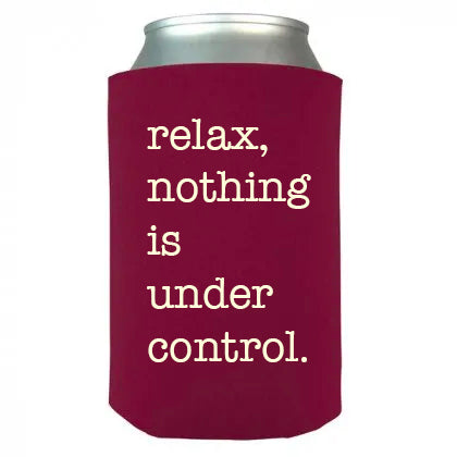 Relax Nothing is Under Control Coozie