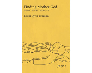 Finding Mother God - Poems to Heal the World. - Carol Lynn Pearson. Hardback