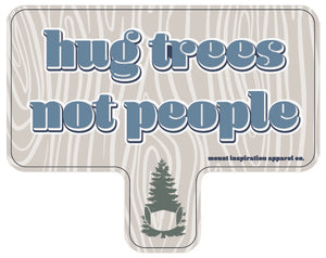 Hug Trees Not People Sticker