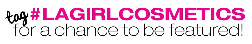#LAGIRLCOSMETICS FOR A CHANCE TO BE FEATURED!