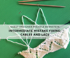 Fixing Your Mistakes: Lace and Cable Edition w/ Guest Designer Michele Bernstein