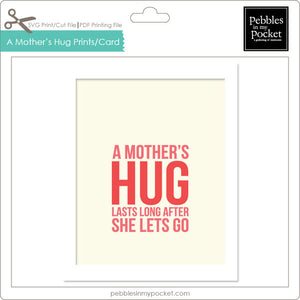 A Mother's Hug Prints/Card Digital Download Print/Cut SVG & Pdf