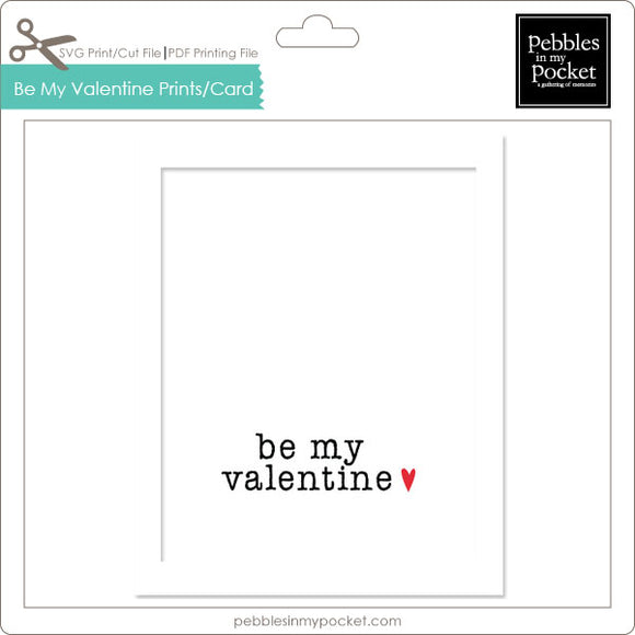 Be My Valentine Prints/Card Digital Download Print/Cut SVG & Pdf