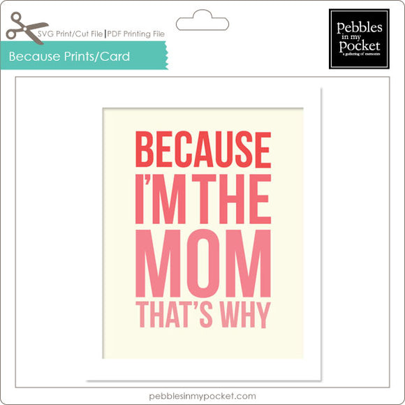 Because I'm the Mom Prints/Card Digital Download Print/Cut SVG & Pdf