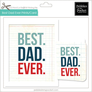 Best Dad Ever Prints/Card Digital Download Print/Cut SVG & Pdf