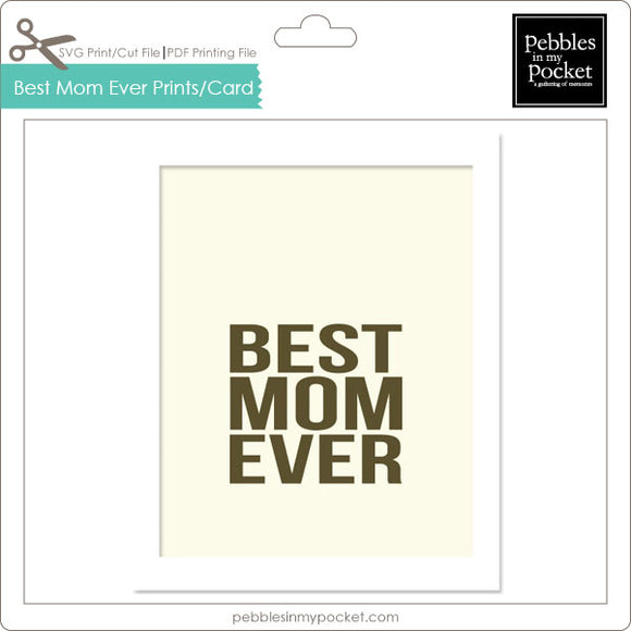 Best Mom Ever Prints/Card Digital Download Print/Cut SVG & Pdf