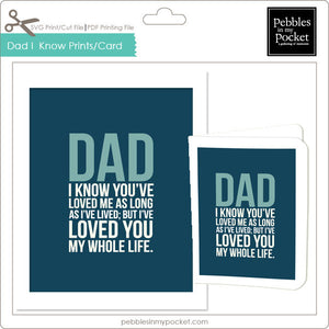 Dad I Know You've Loved Me Prints/Card Digital Download Print/Cut SVG & Pdf