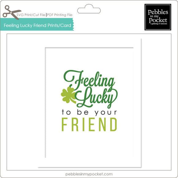 Feeling Lucky to be Your Friend Prints/Card Digital Download Print/Cut SVG & Pdf