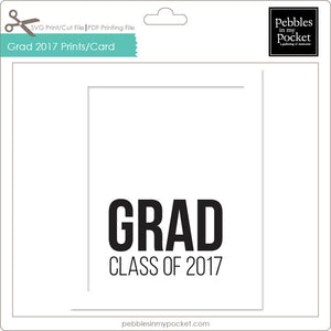 Grad Class of 2017 Prints/Card Digital Download Print/Cut SVG & Pdf