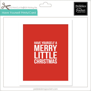 Have Yourself a Merry Little Christmas Prints/Card Digital Download Print/Cut SVG & Pdf