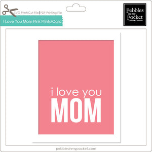 I Love You Mom Pink Prints/Card Digital Download Print/Cut SVG & Pdf
