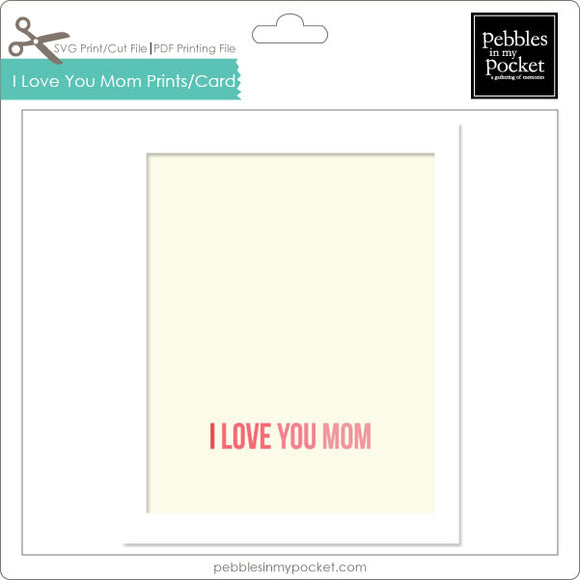 I Love You Mom Prints/Card Digital Download Print/Cut SVG & Pdf