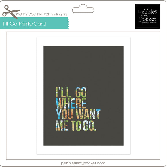 I'll Go Where You Want Me to Go Prints/Card Digital Download Print/Cut SVG & Pdf