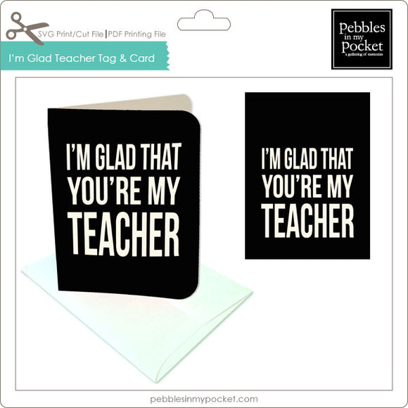 I'm Glad That You're My Teacher Tags & Card Digital Download Print/Cut SVG & Pdf