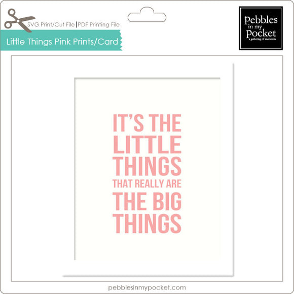 It's the Littlest Things Pink Prints/Card Digital Download Print/Cut SVG & Pdf