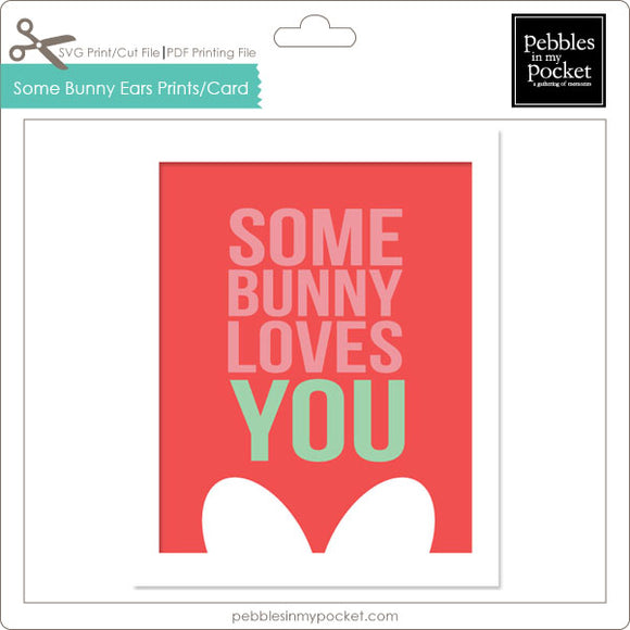 Some Bunny Loves You Ears Prints/Card Digital Download Print/Cut SVG & Pdf