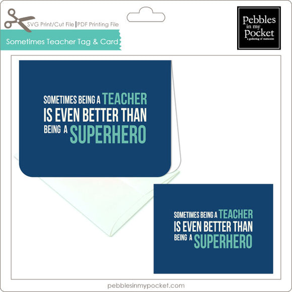 Sometimes Being a Teacher Tags & Card Digital Download Print/Cut SVG & Pdf