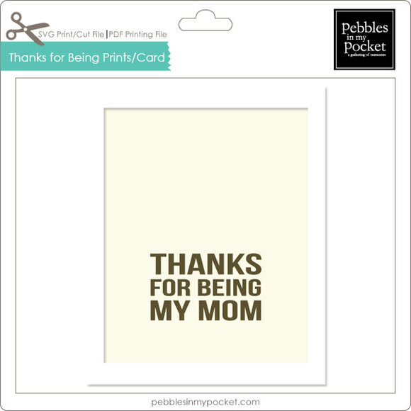 Thanks for Being My Mom Prints/Card Digital Download Print/Cut SVG & Pdf