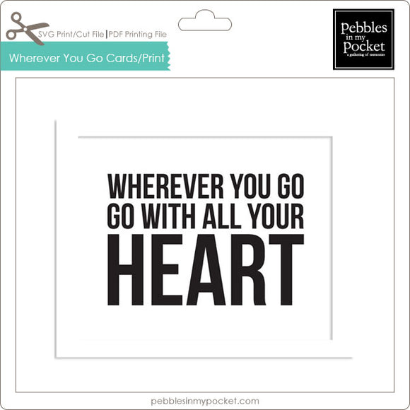 Wherever You Go Prints/Card Digital Download Print/Cut SVG & Pdf